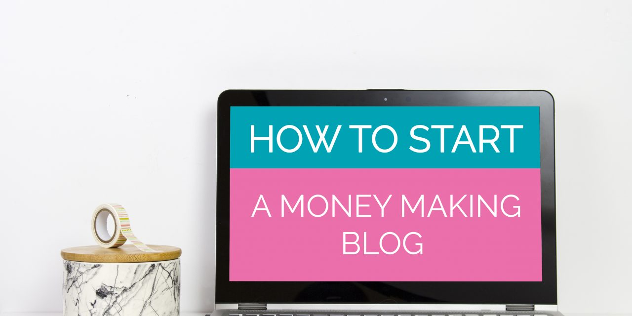 How To Start a Money Making Blog: Step-By-Step Guide For Beginners