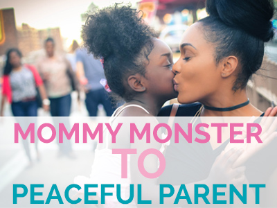 Mommy monster to peaceful parent course. Learn all the strategies to becoming a more peaceful and patient parent
